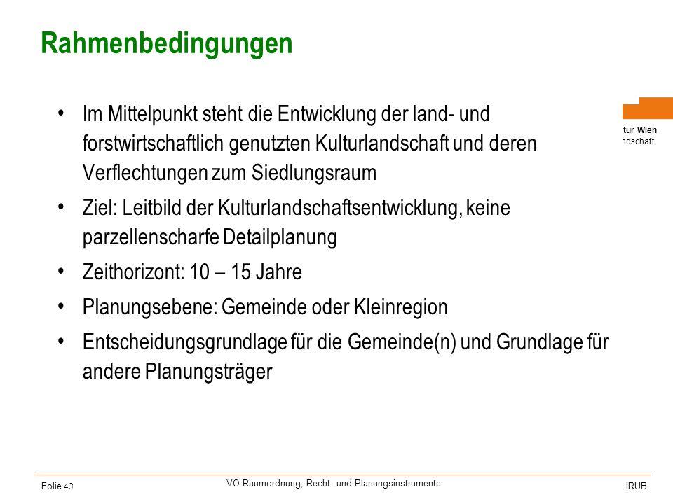 Universität für Bodenkultur Wien Department für Raum, Landschaft und Infrastruktur IRUB VO Raumordnung, Recht- und Planungsinstrumente Folie 43 Rahmen