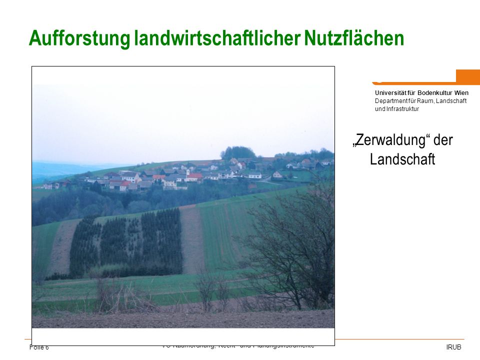 Universität für Bodenkultur Wien Department für Raum, Landschaft und Infrastruktur IRUB VO Raumordnung, Recht- und Planungsinstrumente Folie 17