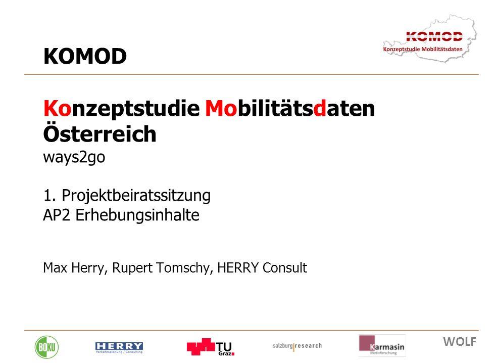 18. 01. 2011 1 KOMOD Konzeptstudie Mobilitätsdaten Österreich ways2go 1. Projektbeiratssitzung AP2 Erhebungsinhalte Max Herry, Rupert Tomschy, HERRY C