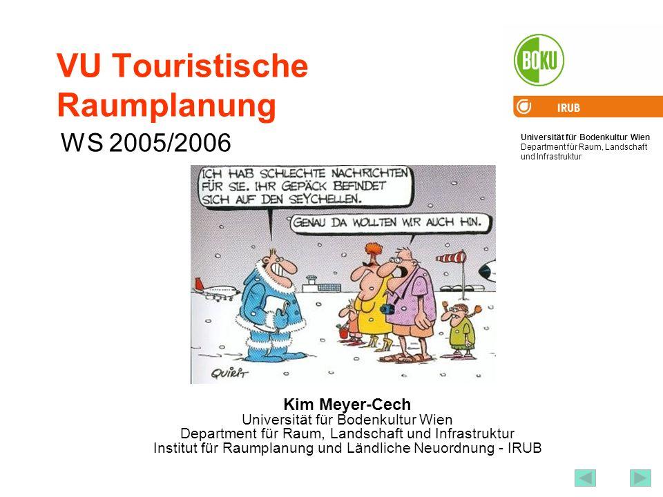 Universität für Bodenkultur Wien Department für Raum, Landschaft und Infrastruktur IRUB 2 VU Tourismus und Erholungsplanung 1) Ziel 2) Ablauf und Prüfungsmodus 3) Inhalt der VU 4) Einführung