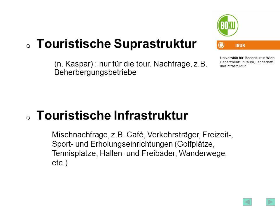 Universität für Bodenkultur Wien Department für Raum, Landschaft und Infrastruktur IRUB 14 Touristische Suprastruktur Touristische Infrastruktur (n. K
