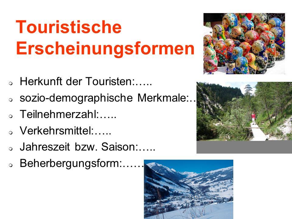 Touristische Erscheinungsformen Herkunft der Touristen:….. sozio-demographische Merkmale:….. Teilnehmerzahl:….. Verkehrsmittel:….. Jahreszeit bzw. Sai