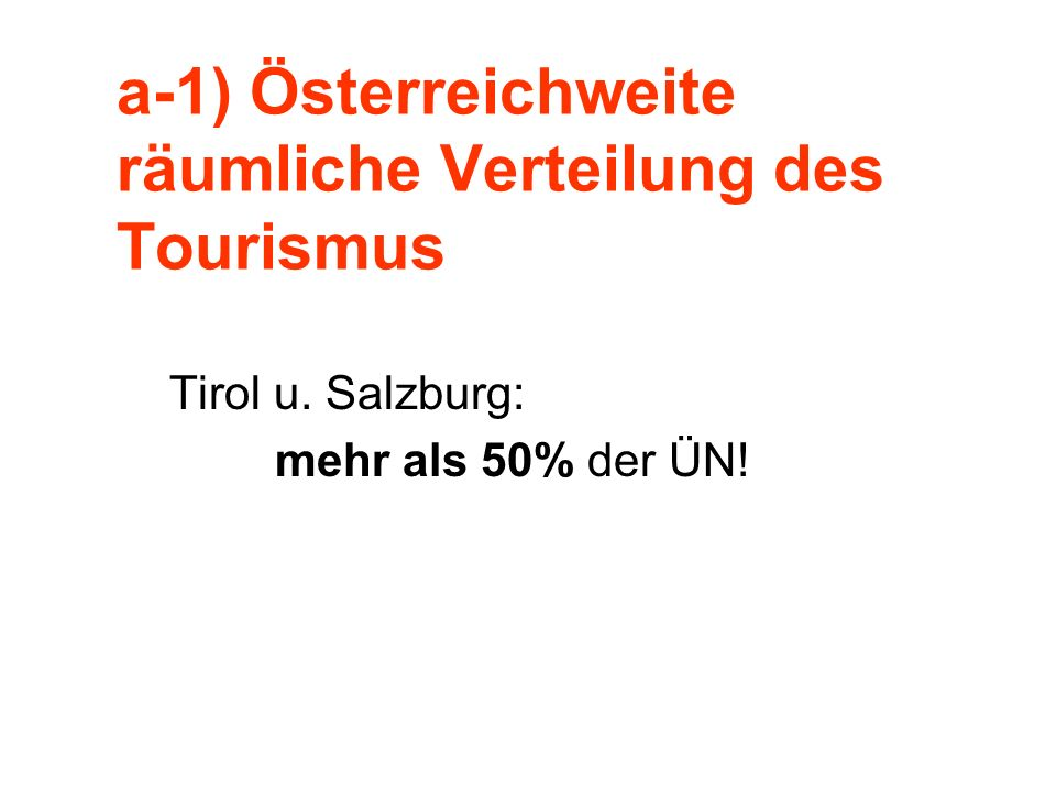a-1) Österreichweite räumliche Verteilung des Tourismus Tirol u. Salzburg: mehr als 50% der ÜN!