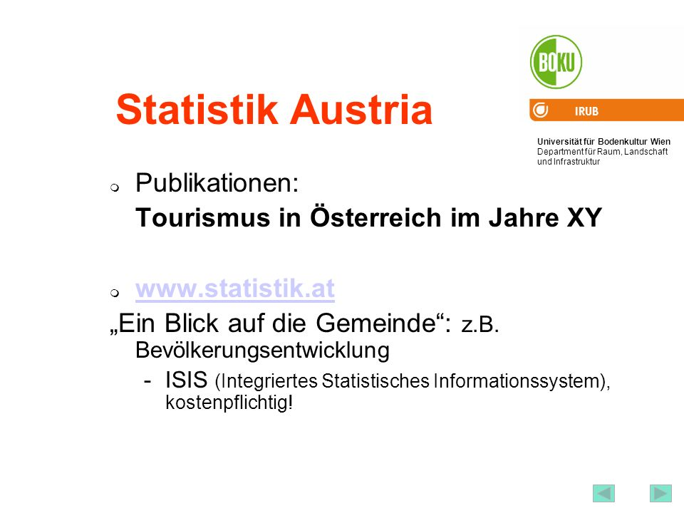 Universität für Bodenkultur Wien Department für Raum, Landschaft und Infrastruktur IRUB 62 Statistik Austria Publikationen: Tourismus in Österreich im