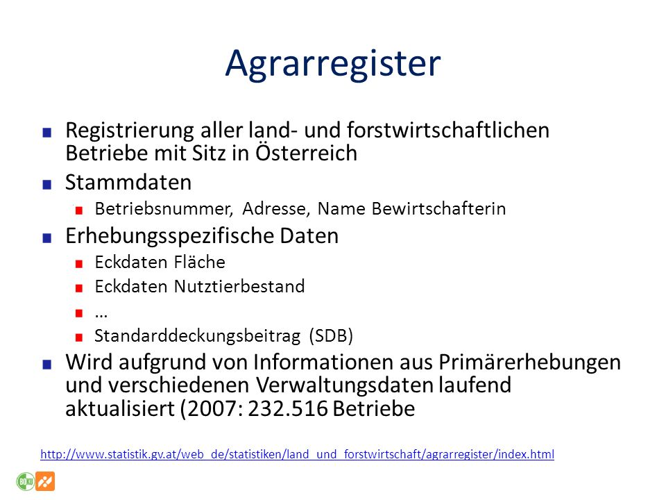 Strukturerhebungen (1) Betriebliche Erhebungen Die Agrarstrukturerhebung (AS, als Vollerhebung: 1995, 1999, 2010, als Stichprobe 2003, 2005, 2007, 2013, 2016; für AT) Anbau auf dem Ackerland (jährlich; dient auch als Grundlage für die Agrarstrukturerhebung) Weingartenerhebung Etc.