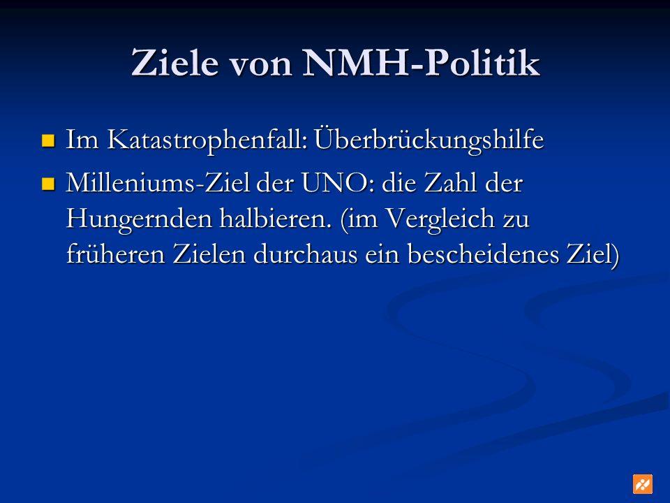 Ziele von NMH-Politik Im Katastrophenfall: Überbrückungshilfe Im Katastrophenfall: Überbrückungshilfe Milleniums-Ziel der UNO: die Zahl der Hungernden