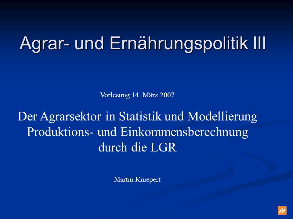 Berechnungsschema der LGR (1) Erzeugung landwirtschaftlicher Güter – Vorleistungen = Bruttowertschöpfung – Abschreibung = Nettowertschöpfung – Sonstige Produktionsabgaben (Steuern) + sonstige (d.h.