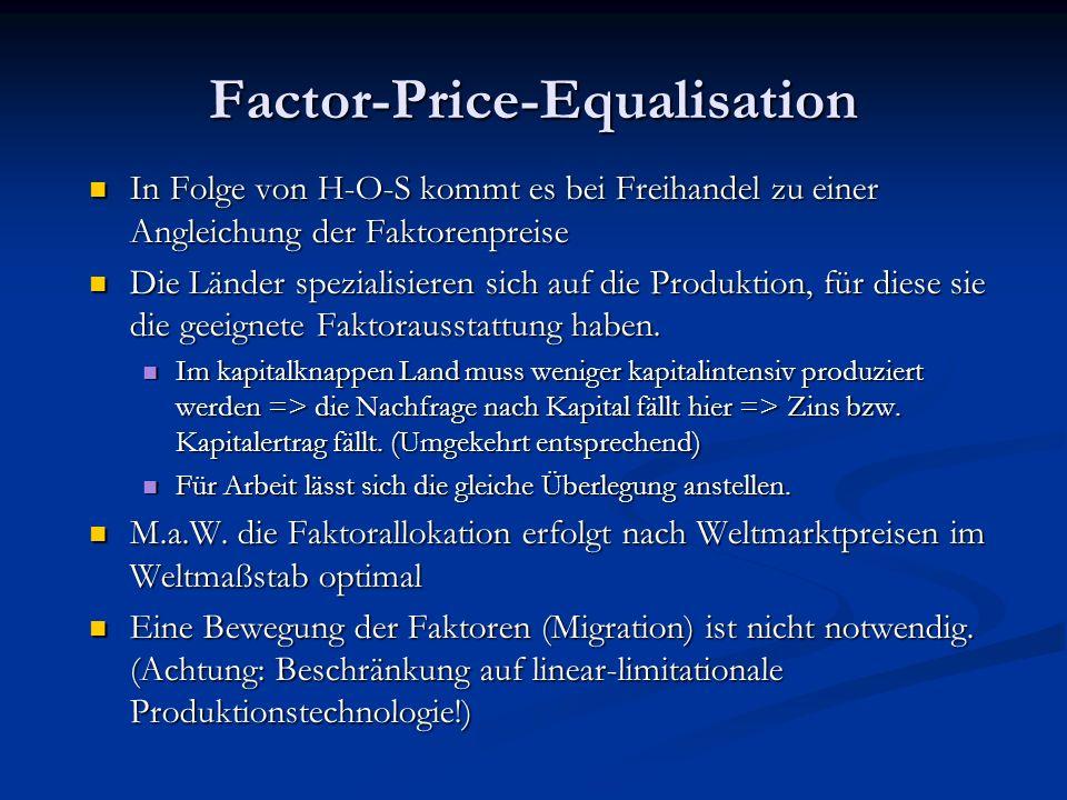 Factor-Price-Equalisation In Folge von H-O-S kommt es bei Freihandel zu einer Angleichung der Faktorenpreise Die Länder spezialisieren sich auf die Produktion, für diese sie die geeignete Faktorausstattung haben.
