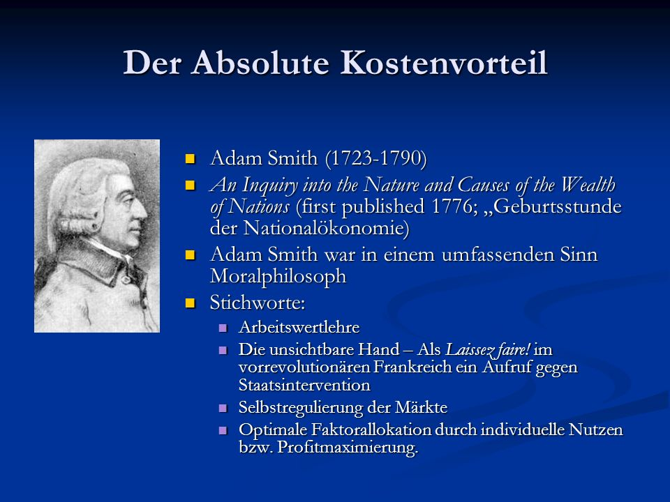 Der Absolute Kostenvorteil Adam Smith (1723-1790) An Inquiry into the Nature and Causes of the Wealth of Nations (first published 1776; Geburtsstunde