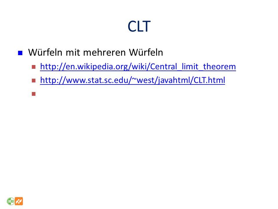 CLT Würfeln mit mehreren Würfeln http://en.wikipedia.org/wiki/Central_limit_theorem http://www.stat.sc.edu/~west/javahtml/CLT.html