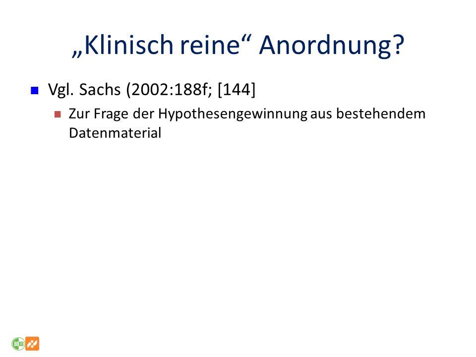 Klinisch reine Anordnung? Vgl. Sachs (2002:188f; [144] Zur Frage der Hypothesengewinnung aus bestehendem Datenmaterial