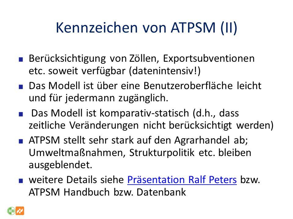 Kennzeichen von ATPSM (II) Berücksichtigung von Zöllen, Exportsubventionen etc. soweit verfügbar (datenintensiv!) Das Modell ist über eine Benutzerobe