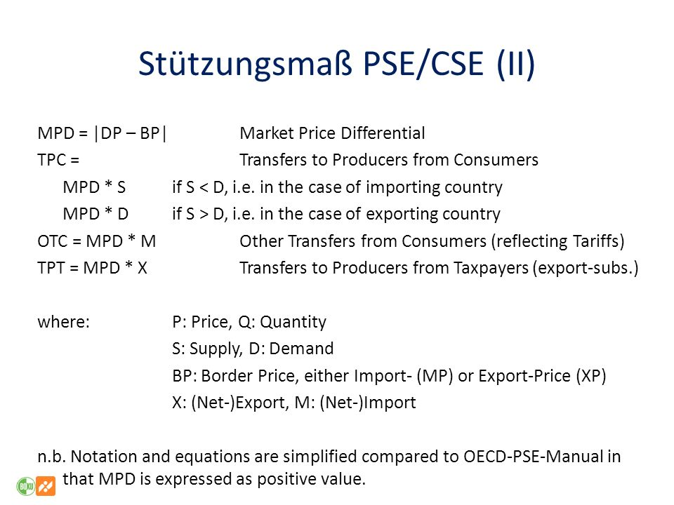 Stützungsmaß PSE/CSE (II) MPD = |DP – BP| Market Price Differential TPC = Transfers to Producers from Consumers MPD * S if S < D, i.e. in the case of