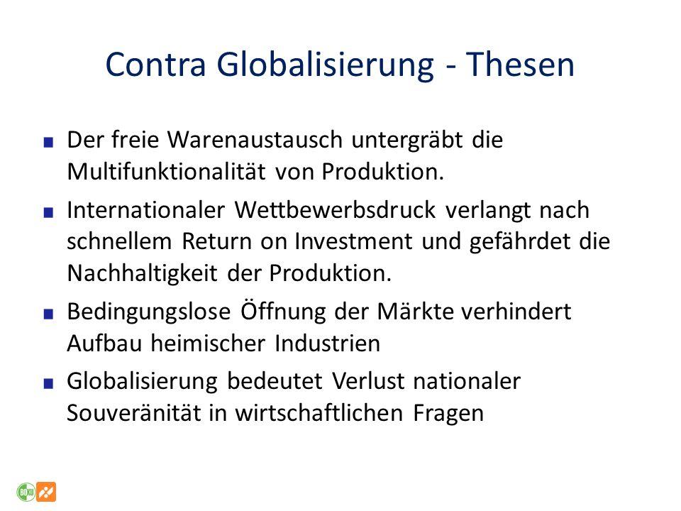 Pro Globalisierung - Thesen Handel bietet Wohlfahrtsgewinne für alle Beteiligten durch verbesserte Faktorallokation Die Öffnung von Märkten verstärkt die Wettbewerbsintensität bzw.