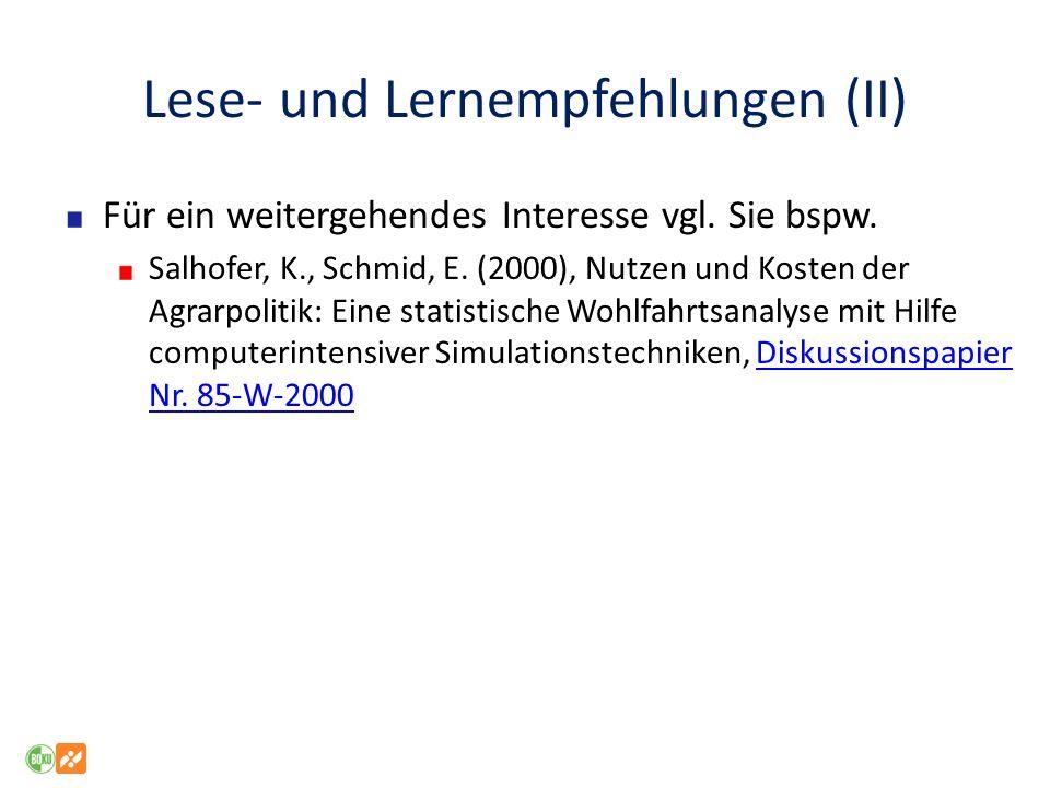 Lese- und Lernempfehlungen (II) Für ein weitergehendes Interesse vgl. Sie bspw. Salhofer, K., Schmid, E. (2000), Nutzen und Kosten der Agrarpolitik: E