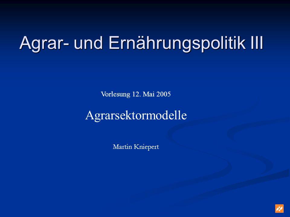 Agrar- und Ernährungspolitik III Vorlesung 12. Mai 2005 Agrarsektormodelle Martin Kniepert