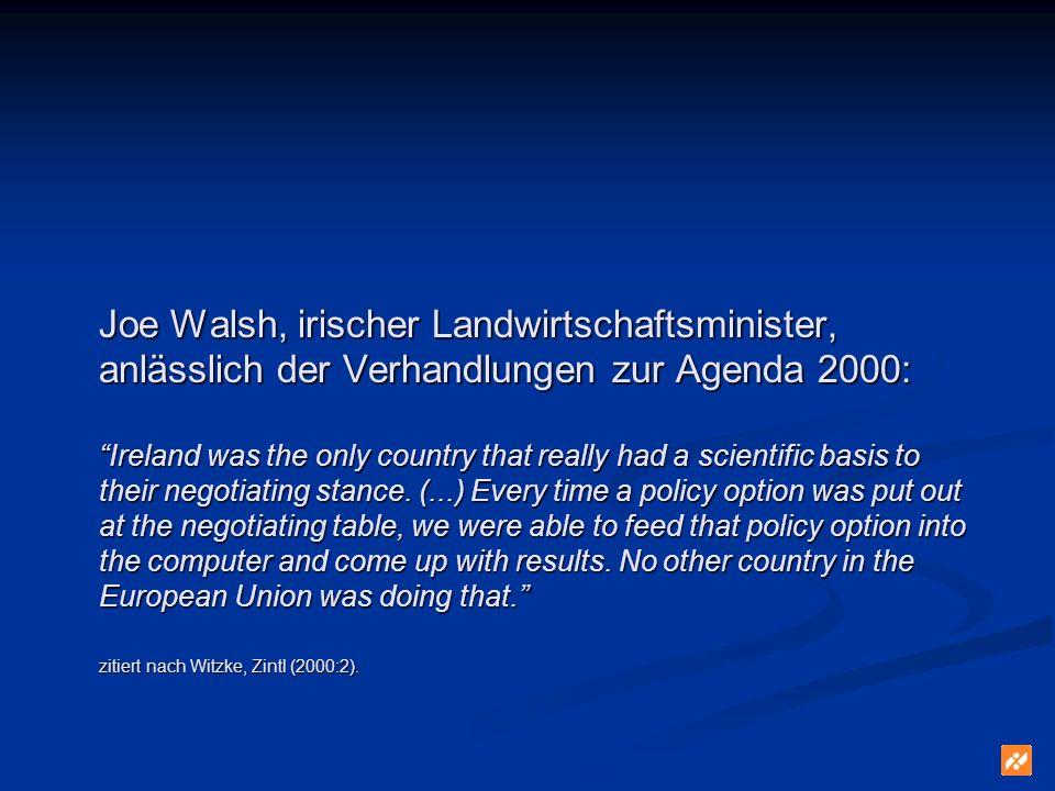 Joe Walsh, irischer Landwirtschaftsminister, anlässlich der Verhandlungen zur Agenda 2000: Ireland was the only country that really had a scientific basis to their negotiating stance.
