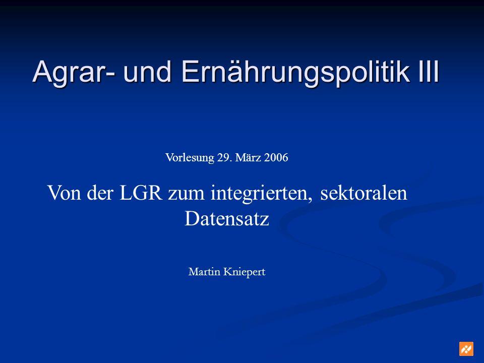 Aktivitätsdifferenzierung der LGR Die LGR bezieht zwar zahlreiche Aspekte des Agrarsektors ein, lässt andere aber unberücksichtigt Die LGR bezieht zwar zahlreiche Aspekte des Agrarsektors ein, lässt andere aber unberücksichtigt In dieser Vorlesung soll die LGR als Datensatz In dieser Vorlesung soll die LGR als Datensatz nach Aktivitäten zu differenzieren und nach Aktivitäten zu differenzieren und um die Erfassung der Märkte (Konsum, Import, Export) zu ergänzen.