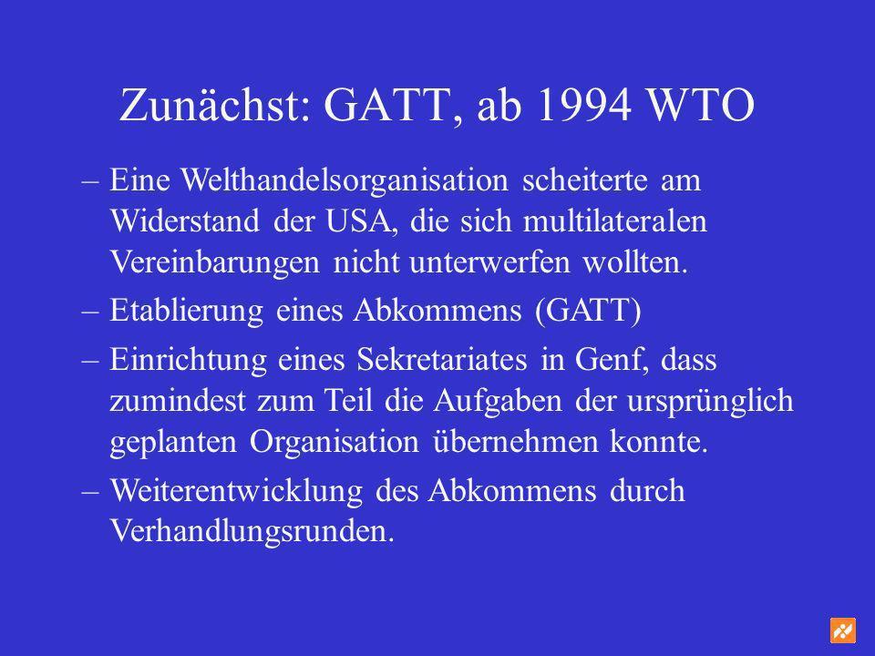 Zunächst: GATT, ab 1994 WTO –Eine Welthandelsorganisation scheiterte am Widerstand der USA, die sich multilateralen Vereinbarungen nicht unterwerfen w