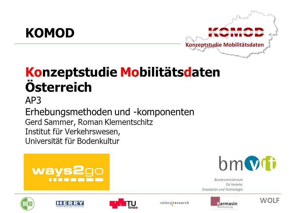 8. 02. 2011 1 KOMOD Konzeptstudie Mobilitätsdaten Österreich AP3 Erhebungsmethoden und -komponenten Gerd Sammer, Roman Klementschitz Institut für Verk