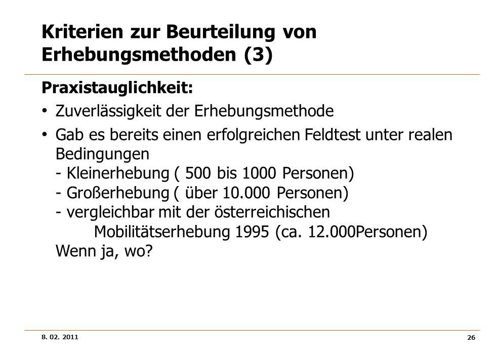 8. 02. 2011 26 Kriterien zur Beurteilung von Erhebungsmethoden (3) Praxistauglichkeit: Zuverlässigkeit der Erhebungsmethode Gab es bereits einen erfol