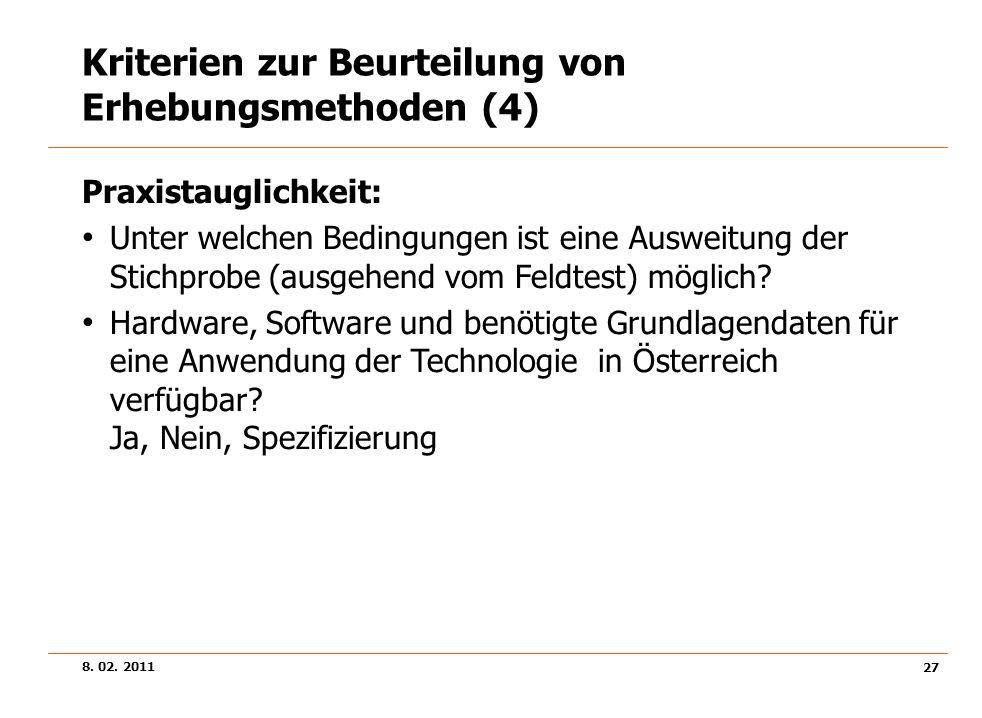 8. 02. 2011 27 Kriterien zur Beurteilung von Erhebungsmethoden (4) Praxistauglichkeit: Unter welchen Bedingungen ist eine Ausweitung der Stichprobe (a