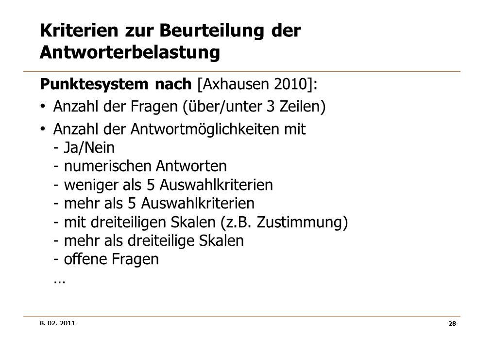 8. 02. 2011 28 Kriterien zur Beurteilung der Antworterbelastung Punktesystem nach [Axhausen 2010]: Anzahl der Fragen (über/unter 3 Zeilen) Anzahl der