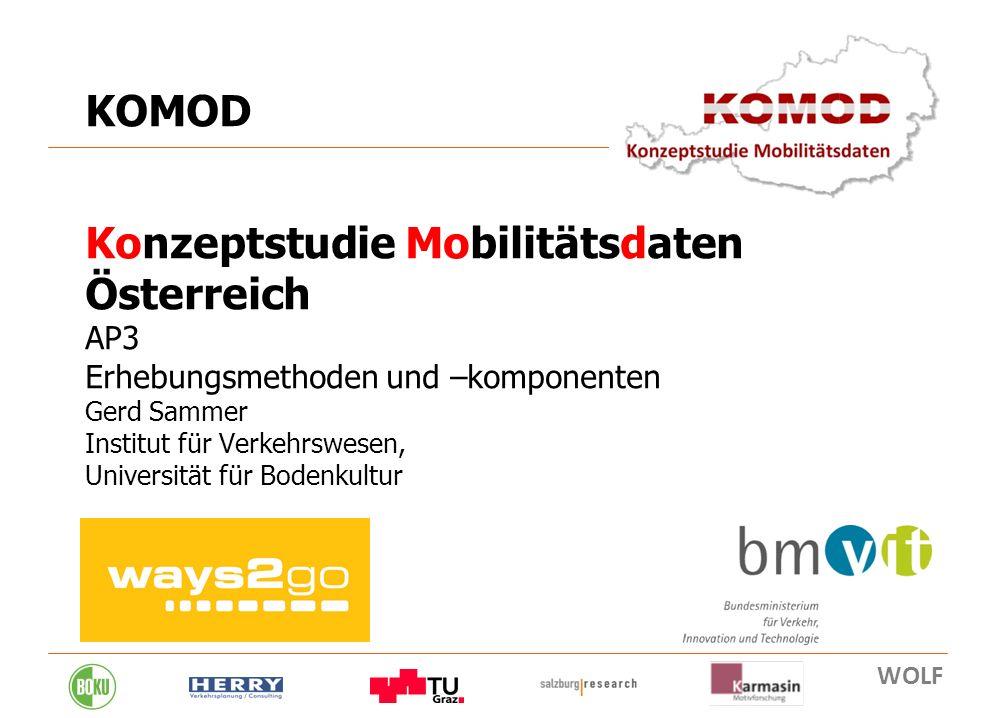 8. 02. 2011 30 KOMOD Konzeptstudie Mobilitätsdaten Österreich AP3 Erhebungsmethoden und –komponenten Gerd Sammer Institut für Verkehrswesen, Universit