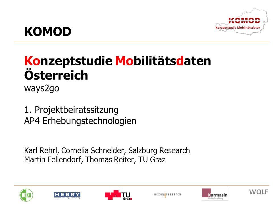 8. 02. 2011 1 KOMOD Konzeptstudie Mobilitätsdaten Österreich ways2go 1. Projektbeiratssitzung AP4 Erhebungstechnologien Karl Rehrl, Cornelia Schneider