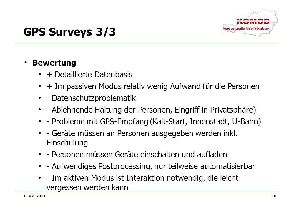 8. 02. 2011 10 GPS Surveys 3/3 Bewertung + Detaillierte Datenbasis + Im passiven Modus relativ wenig Aufwand für die Personen - Datenschutzproblematik