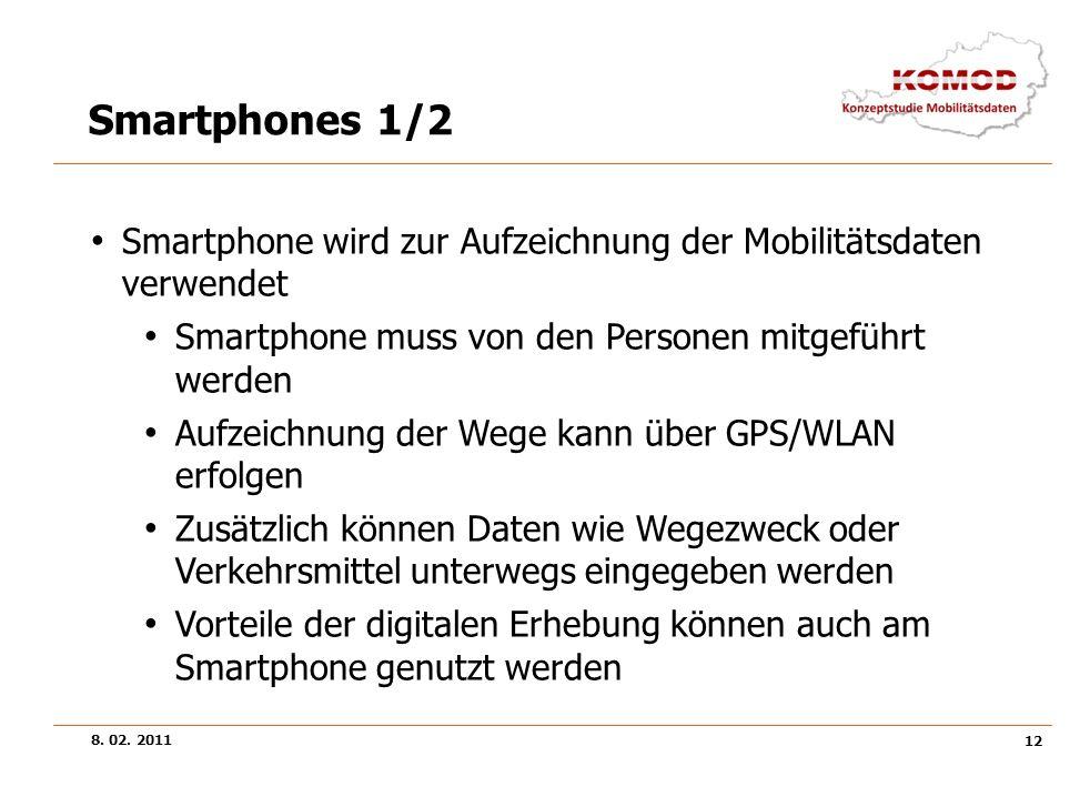 8. 02. 2011 12 Smartphones 1/2 Smartphone wird zur Aufzeichnung der Mobilitätsdaten verwendet Smartphone muss von den Personen mitgeführt werden Aufze