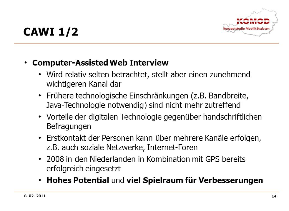 8. 02. 2011 14 CAWI 1/2 Computer-Assisted Web Interview Wird relativ selten betrachtet, stellt aber einen zunehmend wichtigeren Kanal dar Frühere tech