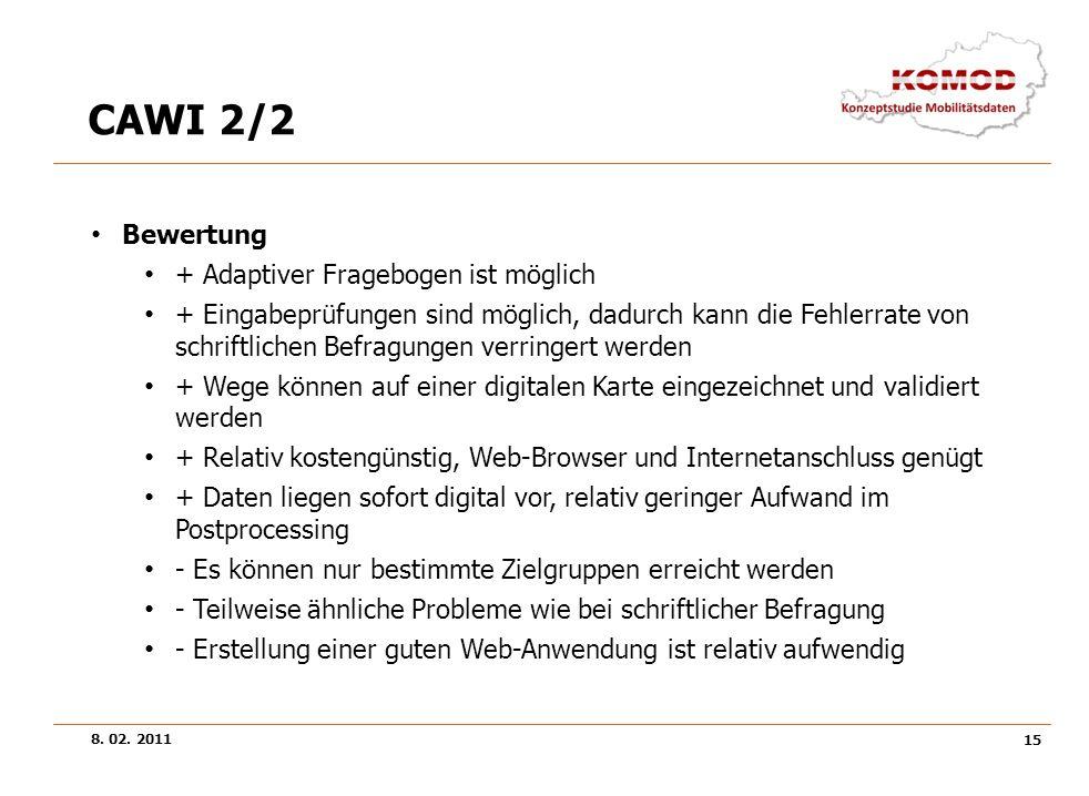 8. 02. 2011 15 CAWI 2/2 Bewertung + Adaptiver Fragebogen ist möglich + Eingabeprüfungen sind möglich, dadurch kann die Fehlerrate von schriftlichen Be