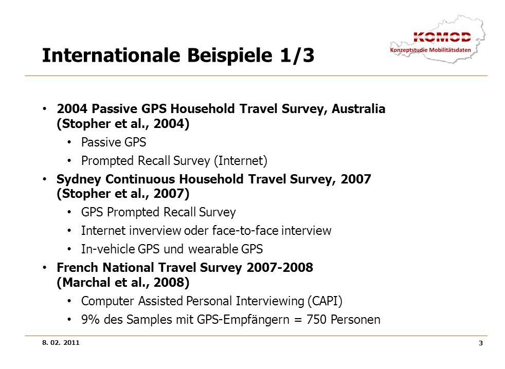 8. 02. 2011 3 Internationale Beispiele 1/3 2004 Passive GPS Household Travel Survey, Australia (Stopher et al., 2004) Passive GPS Prompted Recall Surv