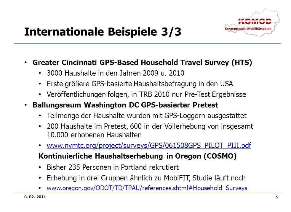 8. 02. 2011 5 Internationale Beispiele 3/3 Greater Cincinnati GPS-Based Household Travel Survey (HTS) 3000 Haushalte in den Jahren 2009 u. 2010 Erste