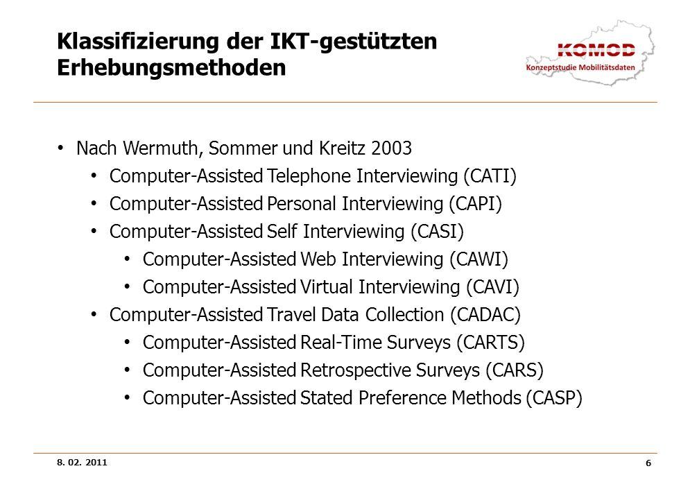 8. 02. 2011 6 Klassifizierung der IKT-gestützten Erhebungsmethoden Nach Wermuth, Sommer und Kreitz 2003 Computer-Assisted Telephone Interviewing (CATI