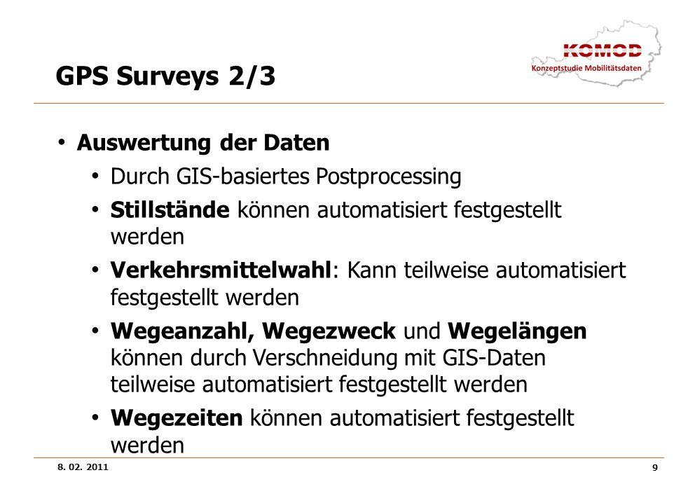 8. 02. 2011 9 GPS Surveys 2/3 Auswertung der Daten Durch GIS-basiertes Postprocessing Stillstände können automatisiert festgestellt werden Verkehrsmit