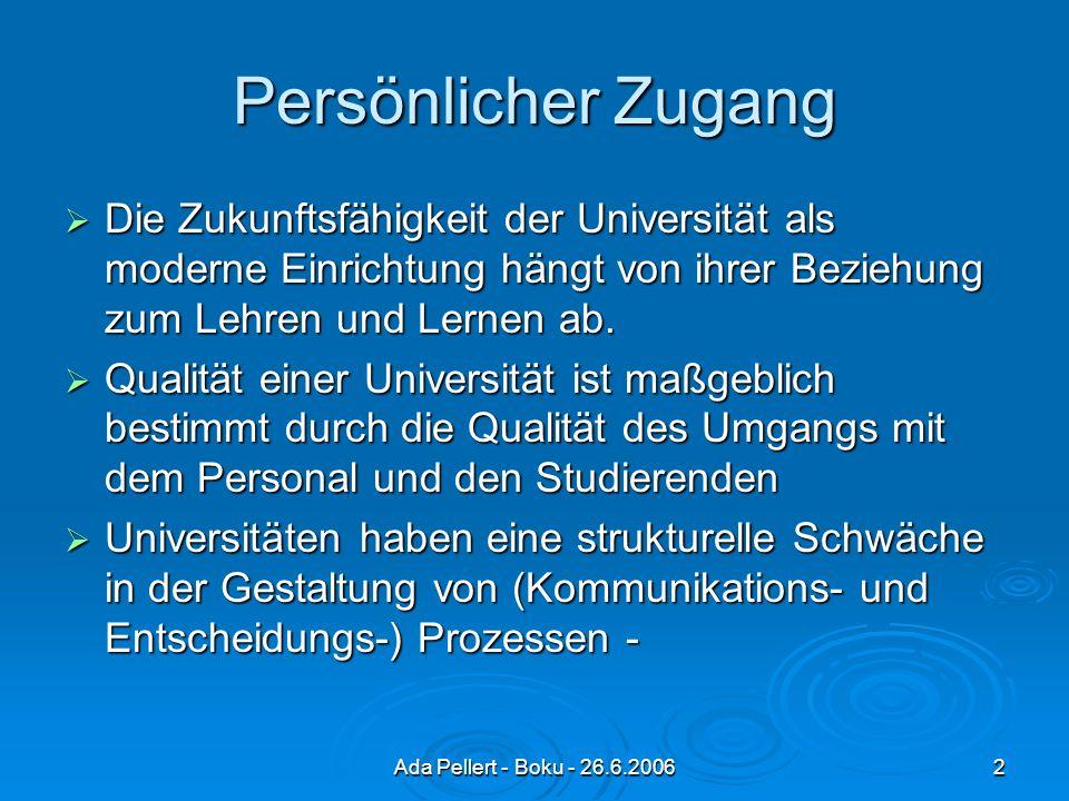 Ada Pellert - Boku - 26.6.20062 Persönlicher Zugang Die Zukunftsfähigkeit der Universität als moderne Einrichtung hängt von ihrer Beziehung zum Lehren und Lernen ab.