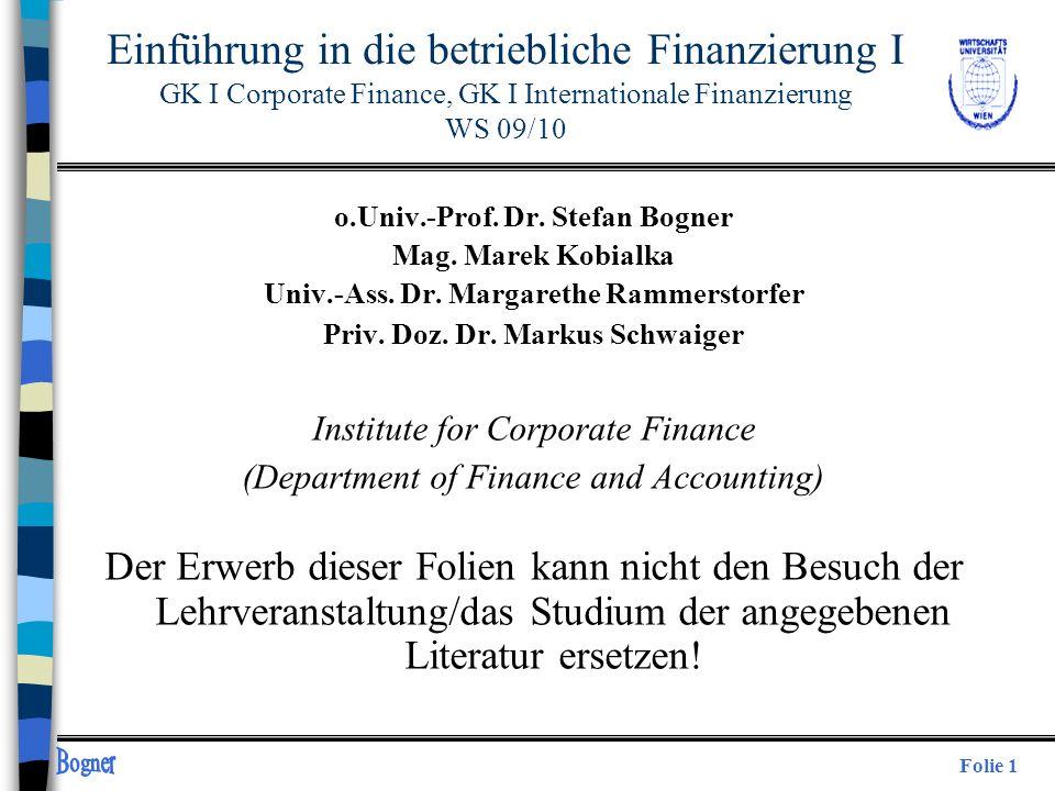 Folie 1 Einführung in die betriebliche Finanzierung I GK I Corporate Finance, GK I Internationale Finanzierung WS 09/10 o.Univ.-Prof. Dr. Stefan Bogne