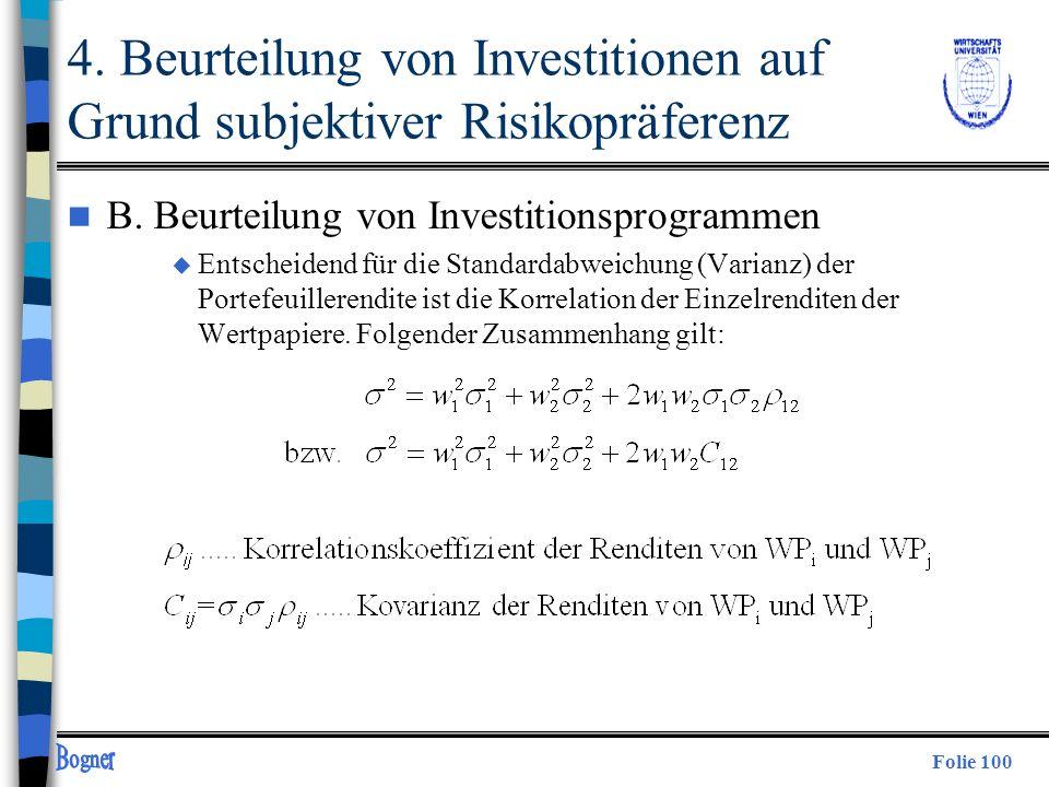 Folie 100 n B. Beurteilung von Investitionsprogrammen u Entscheidend für die Standardabweichung (Varianz) der Portefeuillerendite ist die Korrelation
