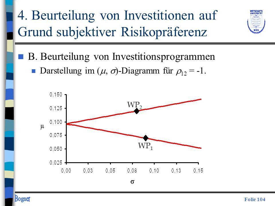 Folie 104 WP 1 WP 2 4. Beurteilung von Investitionen auf Grund subjektiver Risikopräferenz n B. Beurteilung von Investitionsprogrammen Darstellung im