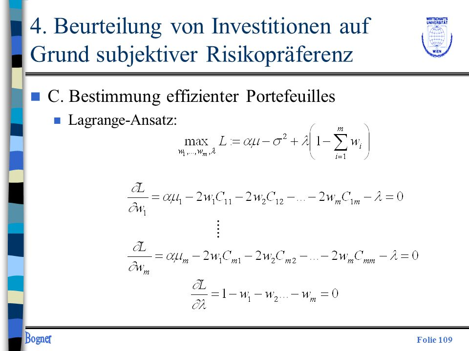 Folie 109..... 4. Beurteilung von Investitionen auf Grund subjektiver Risikopräferenz n C. Bestimmung effizienter Portefeuilles n Lagrange-Ansatz: