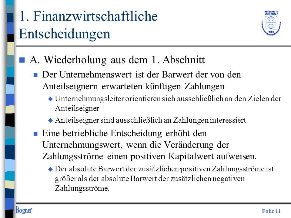 Folie 11 1. Finanzwirtschaftliche Entscheidungen n A. Wiederholung aus dem 1. Abschnitt n Der Unternehmenswert ist der Barwert der von den Anteilseign