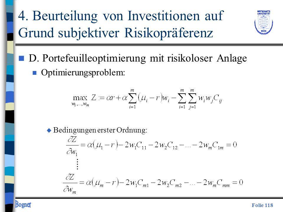 Folie 118 n D. Portefeuilleoptimierung mit risikoloser Anlage n Optimierungsproblem: u Bedingungen erster Ordnung:..... 4. Beurteilung von Investition