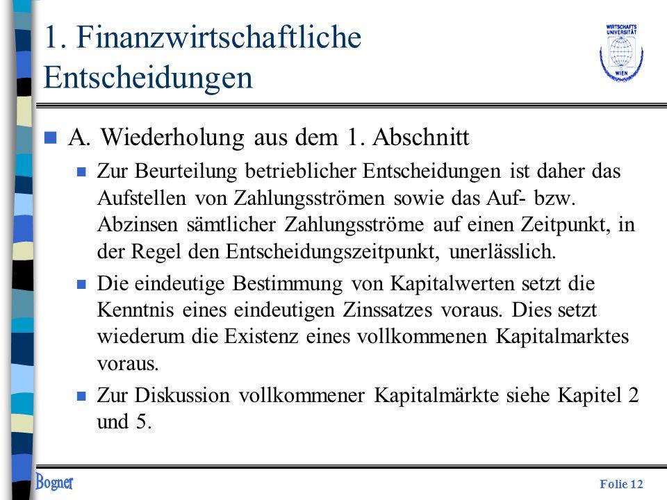 Folie 12 1. Finanzwirtschaftliche Entscheidungen n A. Wiederholung aus dem 1. Abschnitt n Zur Beurteilung betrieblicher Entscheidungen ist daher das A