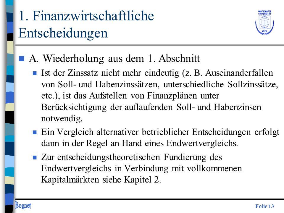 Folie 13 1. Finanzwirtschaftliche Entscheidungen n A. Wiederholung aus dem 1. Abschnitt n Ist der Zinssatz nicht mehr eindeutig (z. B. Auseinanderfall