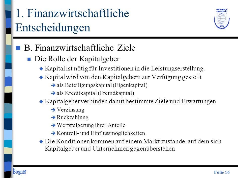 Folie 16 n B. Finanzwirtschaftliche Ziele n Die Rolle der Kapitalgeber u Kapital ist nötig für Investitionen in die Leistungserstellung. u Kapital wir