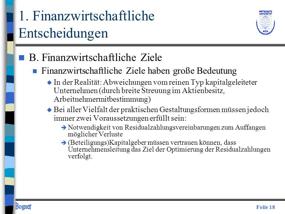Folie 18 n B. Finanzwirtschaftliche Ziele n Finanzwirtschaftliche Ziele haben große Bedeutung u In der Realität: Abweichungen vom reinen Typ kapitalge