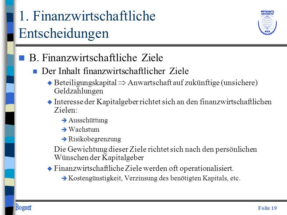 Folie 19 n B. Finanzwirtschaftliche Ziele n Der Inhalt finanzwirtschaftlicher Ziele u Beteiligungskapital Anwartschaft auf zukünftige (unsichere) Geld