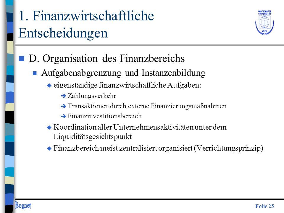 Folie 25 1. Finanzwirtschaftliche Entscheidungen n D. Organisation des Finanzbereichs n Aufgabenabgrenzung und Instanzenbildung u eigenständige finanz